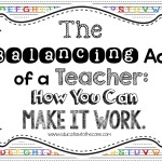 The Balancing Act of a Teacher: How You Can Make It work!