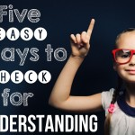 Know Your Students: Five Ways to Check for Understanding in Your Classroom