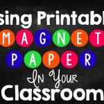 Using Printable Magnetic Paper In Your Classroom
