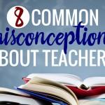 8 Misconceptions about Teachers