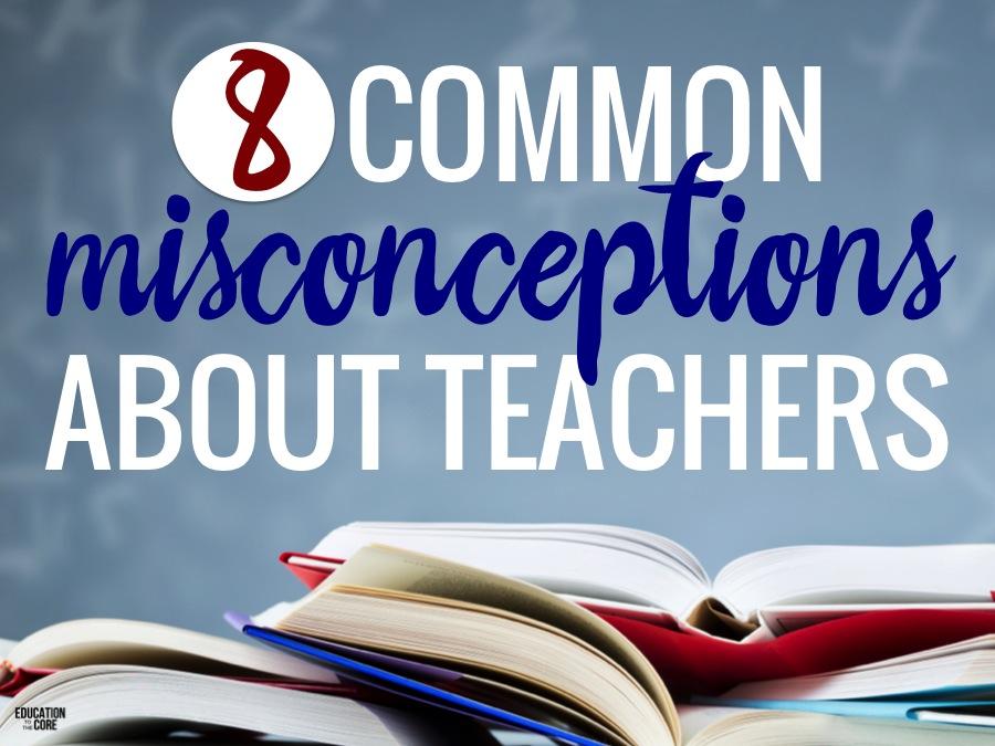 8 Common Misconceptions About Teachers