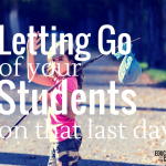 Letting Go of Your Students on that Last Day