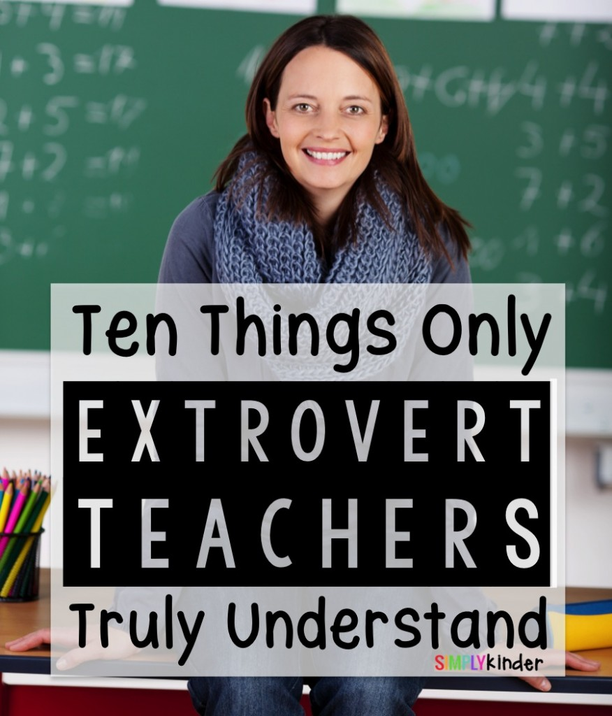Ten Things Only Extroverted Teachers Truly Understand