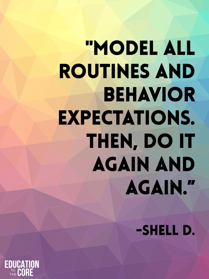 """Model all routines and behavior expectations. Then, do it again and again."""