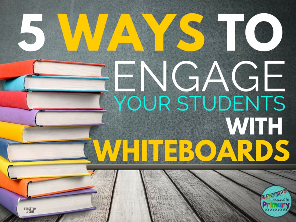 5 Ways To Engage Your Students With Whiteboards Education To The Core
