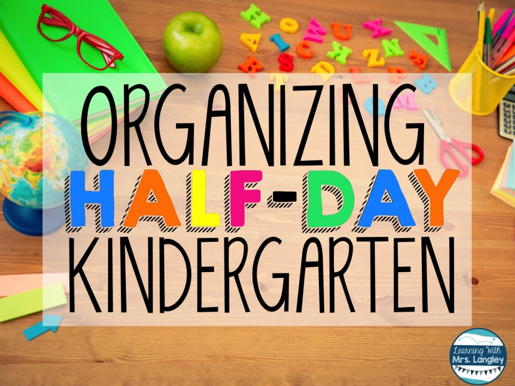 Organizing Half-Day Kindergarten. Guest Post by Heather Langley from Learning with Mrs. Langley