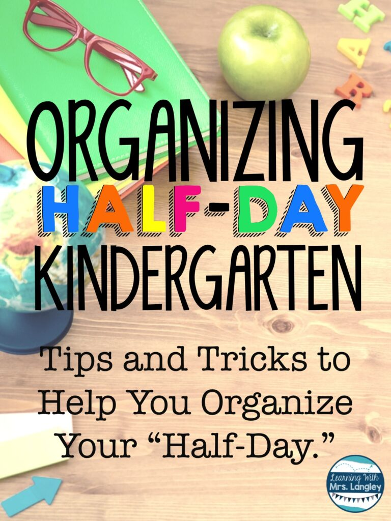 "Organizing Half-Day Kindergarten. Tips and Tricks to Help You Organize Your ""Half-Day"" Guest Post by Heather Langley from Learning with Mrs. Langley"