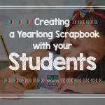 Creating a Yearlong Scrapbook with your Students