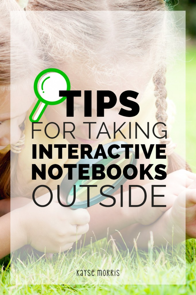 Tips for Taking Interactive Notebooks Outside by Kayse Morris