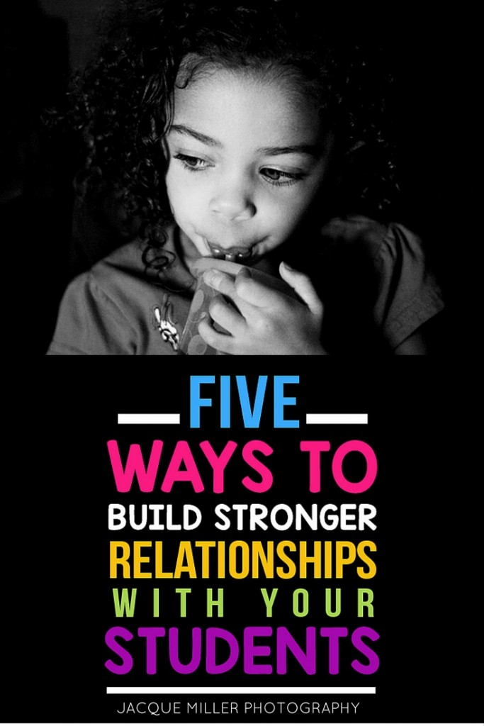 Five Ways to Build Stronger Relationships with Your Students