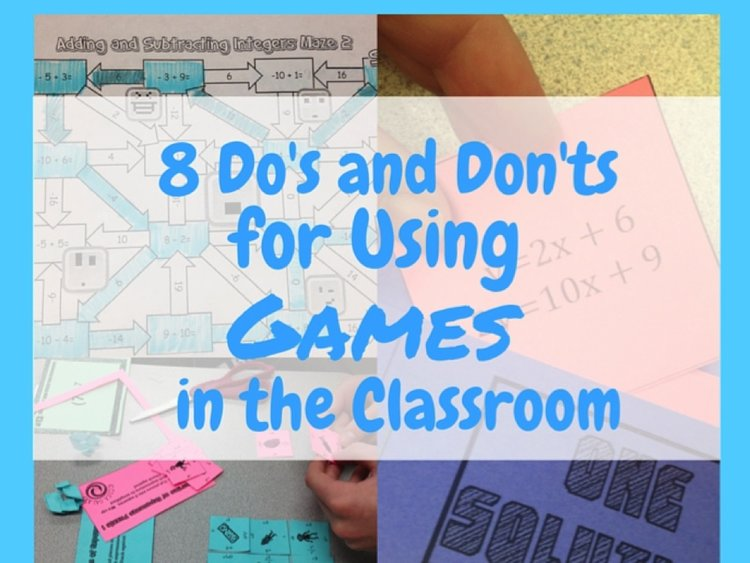 8 Do's and Don'ts for Using Games in the Classroom.