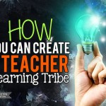 How You Can Create a Teacher Learning Tribe