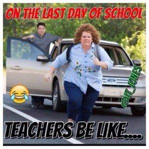 On the last day of school, teachers be like...