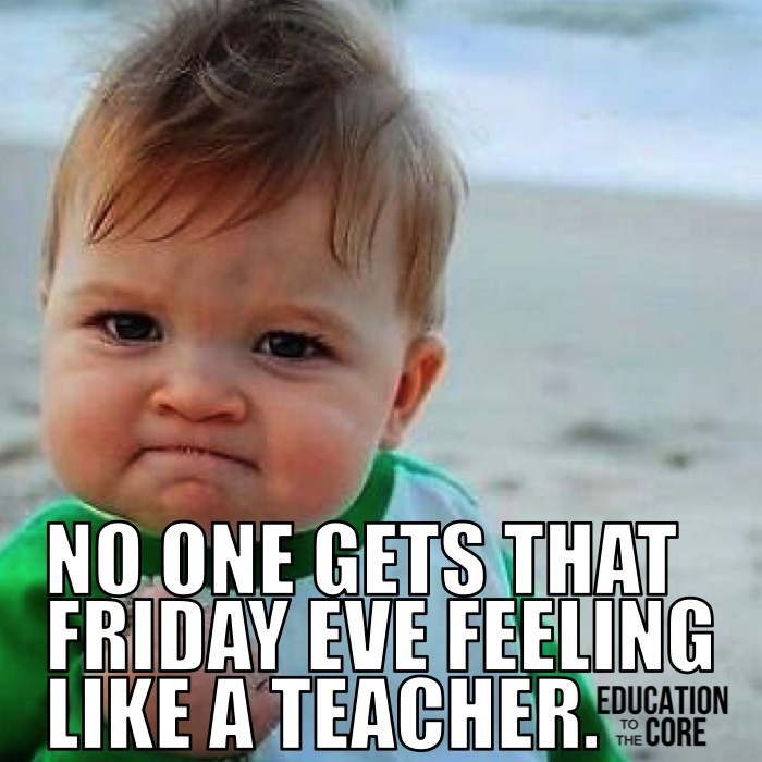 That Friday Eve feeling is like nothing else when you are a teacher.