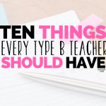 10 Things Every Type B Teacher Should Have