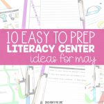 10 Easy to Prep Literacy Center Ideas for May