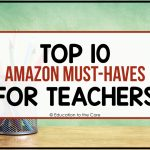 Top 10 Amazon Must-Haves for Teachers