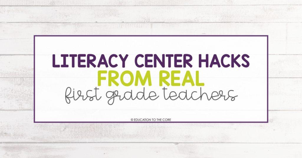 Literacy Center Hacks from Real 1st Grade Teachers