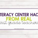 Literacy Centers Hacks from REAL 1st Grade Teachers