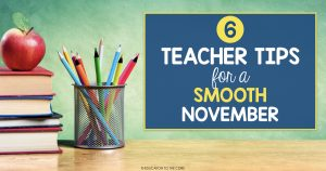 6 Teacher Tips for a Smooth November